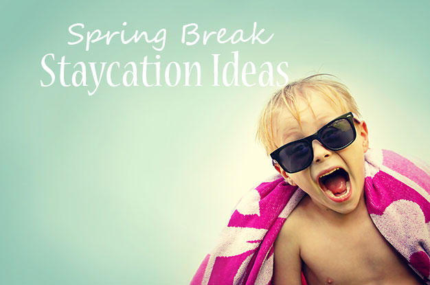 Family Spring Break Staycation Ideas from One Small Child